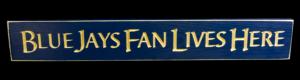 WS9127BLU-Blue Jays Fan Lives Here – 2′ Wooden Sign – Blue