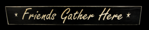 WS9015BL-Friends Gather Here – 2′ Sign – Black