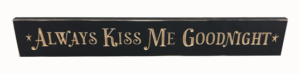 WS9016BL-Always Kiss Me Goodnight – 2′ Wooden Sign – Black
