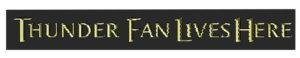 WS9034BL-Thunder Fan Lives Here – 2′ Sign – Black
