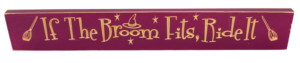 WS9037PL-If The Broom Fits, Ride It – 2′ Sign – Dark Purple