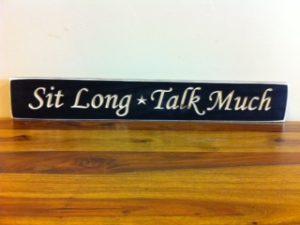 WS9039BL-Sit Long Talk Much – 2′ Sign – Black