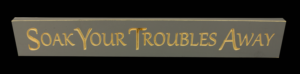 WS9073GRY-Soak Your Troubles Away – 2′ Sign – Grey