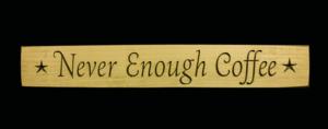 WS9085CR-Never Enough Coffee – 2′ Sign – Cream