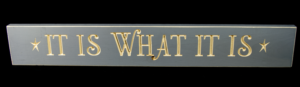WS9095GRY-It Is What It Is – 2′ Sign – Grey
