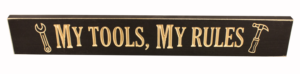 WS9109BL-My Tools, My Rules – 2' Sign – Black