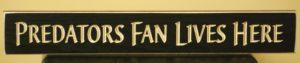 WS9140BL-Predators Fan Lives Here – 2′ Sign – Black