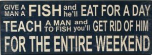 HOM775-Give a Man a Fish...Teach a Man to Fish...-wall sign