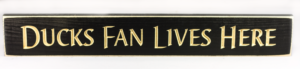 WS9157BL-Ducks Fan Lives Here – 2′ Sign – Black