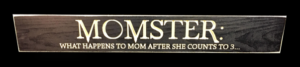 WS9228BL-Momster- What happens to Mom after she counts to 3 – 2′ Sign–Black