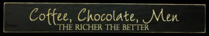 WS9256BL-Coffee, Chocolate, Men-The Richer The Better – 2′ Sign – Black