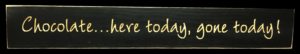 WS9284BL-Chocolate…..Here Today, Gone Today – 2′ Wooden Sign – Black