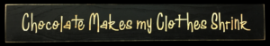 WS9287BL-Chocolate Makes My Clothes Shrink – 2′ Wooden Sign – Black